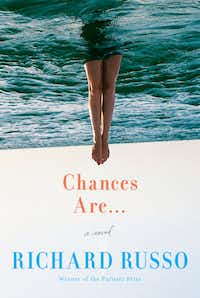 <i>Chances Are...</i> by Richard Russo follows three old friends arriving at Martha's Vineyard for a last hurrah.&nbsp;(Knopf)