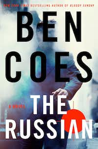 Absurdities abound in <i>The Russian</i>, a novel by Ben Coes.(St. Martin's Press/The Associated Press)