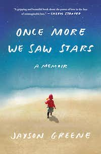 <i>Once More We Saw Stars</i> is a memoir by Jayson Greene about the death of his 2-year-old daughter, Greta.(Knopf)