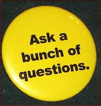 Dave Lieber's life slogan is Ask a Bunch of Question, as this button he made  years ago attests. (Staff photo/Dave Lieber)
