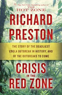<i>Crisis in the Red Zone: The Story of the Deadliest Ebola Outbreak in History, and of the Outbreaks to Come </i>offers a harrowing account of the 2014 outbreak of the disease.(Random House)