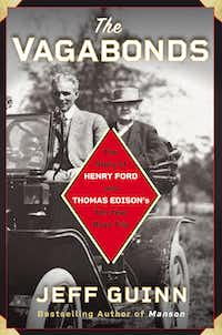 The Vagabonds: The Story of Henry Ford and Thomas Edison's Ten-Year Road Trip, by Jeff Guinn(Simon & Schuster)