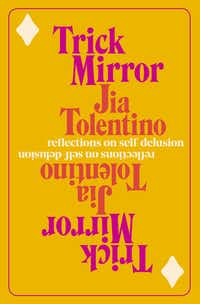 <i>Trick Mirror</i> by Jia Tolentino is a collection of essays examining the absurdities of modern life and how our online presence can warp our sense of self.(Random House)