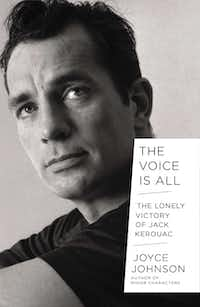 """""""The Voice is All: The Lonely Victory of Jack Kerousac,"""" by Joyce Johnson."""