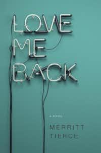 """""""Love Me Back,"""" by Merritt Tierce( Doubleday )"""