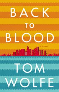 """Back to Blood,"" by Tom Wolfe. ($30, Little, Brown and Company)"