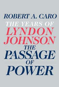 BOOK: THE YEARS OF LYNDON JOHNSON - THE PASSAGE OF POWER by Robert A. Caro