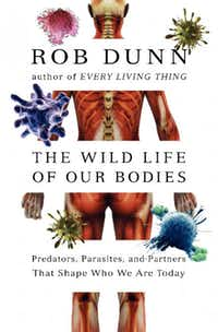 """The Wild Life of Our Bodies,"" by Rob Dunn"