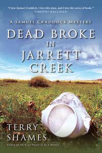 """Dead Broke In Jarrett Creek: A Samuel Craddock"" Mystery,"" by Terry Shames"