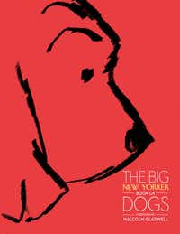 """Cover art for """"The Big New Yorker Book of Dogs,"""" Random House, October 2012"""