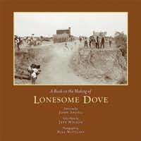 """A Book on the Making of Lonesome Dove"" Interviews by John Spong, Color Plates by Jeff Wilson, Photographs by Bill Wittliff"