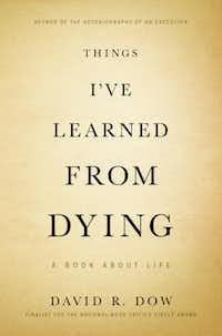 """Things I've Learned From Dying,"" by David R. Dow"