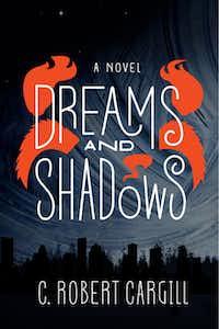 """Dreams and Shadows,"" by C. Robert Cargill"
