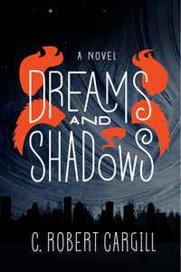 """Dreams and Shadows,"" by C. Robert Cargill"