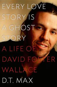 """Every Love Story is a Ghost Story: A Life of David Foster Wallace,"" by D.T. Max"