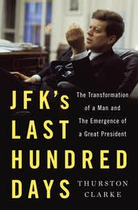 """JFK's Last Hundred Days,"" by Thurston Clarke"