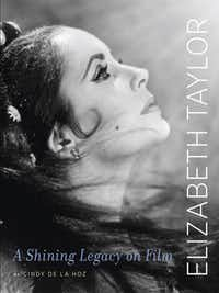 """Elizabeth Taylor: A Shining Legacy on Film,"" by Cindy de la Hoz"