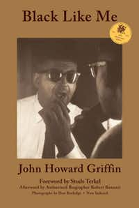 """Book cover of 50th anniversary edition of """"Black Like Me,"""" published by WingsPress, of San Antonio, Tx. The cover photo, taken by Don Rutledge, shows author John Howard Griffin, who was white, during his experiment in living as a black man."""