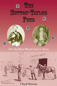 """""""The Sutton-Taylor Feud: The Deadliest Blood Feud in Texas,"""" by Chuck Parsons"""