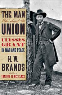 """The Man Who Saved the Union,"" by H.W. Brands."
