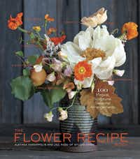 THE FLOWER RECIPE BOOK by Alethea Harampolis and Jill Rizzo (Artisan)