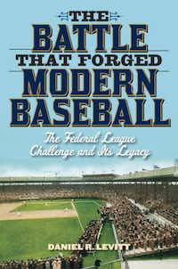"""The Battle That Forged Modern Baseball – The Federal League Challenge and its Legacy,""  by Daniel R. Levitt"