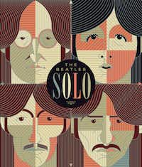 """Beatles Solo: The Illustrated Chronicles of John, Paul, George, and Ringo after the Beatles,"" by Mat Snow"