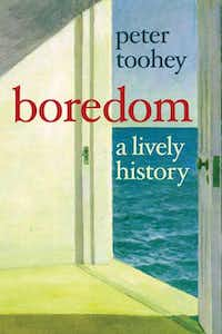 Boredom, a Lively History, by Peter Toohey