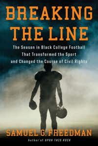 """""""Breaking the Line: The Season in Black College Football That Transformed the Sport and Changed the Course of Civil Rights,"""" by Samuel G. Freedman"""