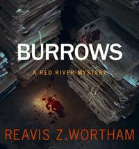 """Burrows: A Red River Mystery,"" by Reavis Z. Wortham."