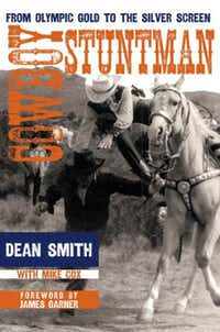"""Cowboy Stuntman: From Olympic Gold to the Silver Screen,""  by Dean Smith with Mike Cox"