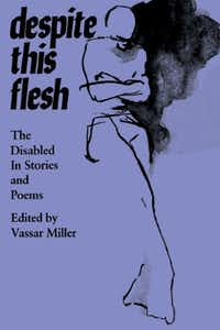"""""""Despite This Flesh: The Disabled in Stories and Poems,"""" by Vassar Miller"""