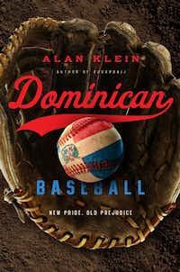 """Dominican Baseball: New Pride, Old Prejudice,"" by Alan Klein"