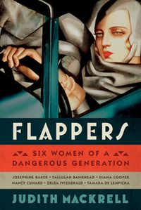 """Flappers: Six Women of a Dangerous Generation,"" by Judith Mackrell"