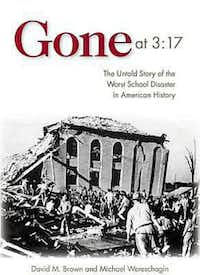 """Gone at 3:17: The Untold Story of the Worst School Disaster in American History,"" by  David M. Brown and Michael Wereschagin"
