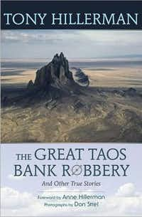 """The Great Taos Bank Robbery and Other True Stories""  byTony Hillerman"