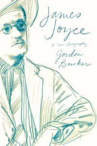 """""""James Joyce,"""" by Gordon Bowker"""