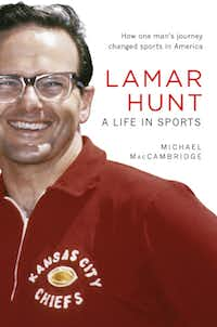 """Lamar Hunt: A Life in Sports,"" by Michael MacCambridge"