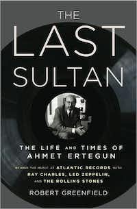 """""""The Last Sultan: The Life and Times of Ahmet Ertegun,"""" by Robert Greenfield"""