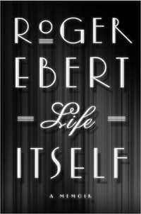 """Life Itself,"" by Roger Ebert"