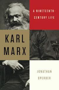 """Karl Marx: A Nineteenth-Century Life,"" by Jonathan Sperber"