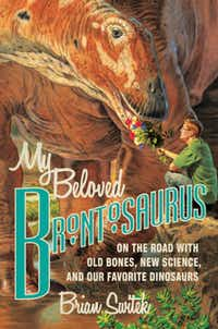"""""""My Beloved Brontosaurus: On the Road with Old Bones, New Science, and Our Favorite Dinosaurs,"""" by Brian Switek"""