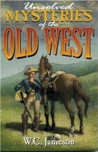 """Unsolved Mysteries of the Old West,"" by W.C. Jameson"