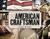 Portraits of the American Craftsman. Photos by Tadd Myers. Text by Eric Celeste.