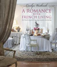 Carolyn Westbrook, a native Texan who lives with her family in a restored plantation house near Corsicana, will sign her third book about adapting elements of French style to American lifestyles at Beaucoup in Richardson on Nov. 7.( Keith Scott Morton and Eric Richards  -  CICO Books )