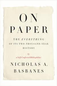 """On Paper: The Everything of Its Two-Thousand-Year History,"" by  Nicholas A. Basbanes"