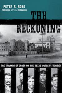 """""""The Reckoning:The Triumph of Order on the Texas Outlaw Frontier,"""" by Peter R. Rose"""