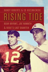 """Rising Tide: Bear Bryant, Joe Namath, and Dixie's Last Quarter,"" by Randy Roberts"