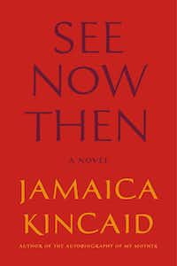 """See Now Then,"" by Jamaica Kincaid"