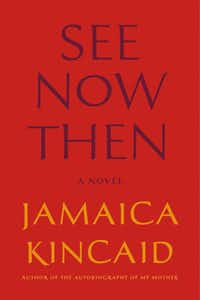 """""""See Now Then,"""" by Jamaica Kincaid"""